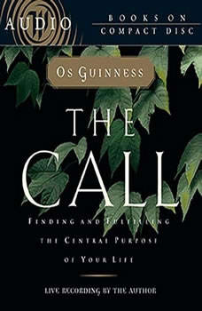 The Call: Finding and Fulfilling the Central Purpose of Your Life, Os Guinness
