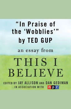 In Praise of the Wobblies: A This I Believe Essay A This I Believe Essay, Ted Gup