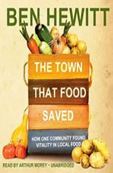 The Town That Food Saved: How One Community Found Vitality in Local Food, Ben Hewitt