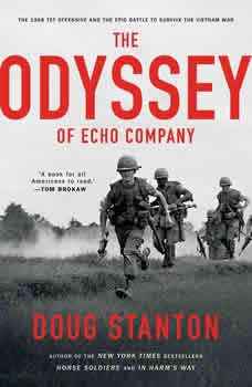 The Odyssey of Echo Company: The 1968 Tet Offensive and the Epic Battle to Survive the Vietnam War, Doug Stanton