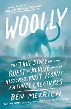 Woolly: The True Story of the Quest to Revive one of History's Most Iconic Extinct Creatures, Ben Mezrich