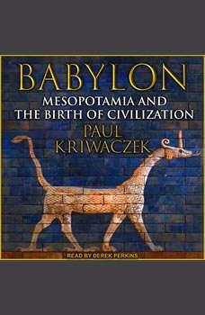 Babylon: Mesopotamia and the Birth of Civilization, Paul Kriwaczek