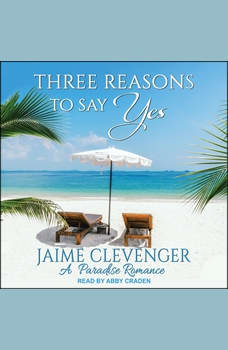 Three Reasons to Say Yes: A Paradise Romance, Jaime Clevenger