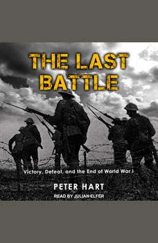 The Last Battle: Victory, Defeat, and the End of World War I, Peter Hart