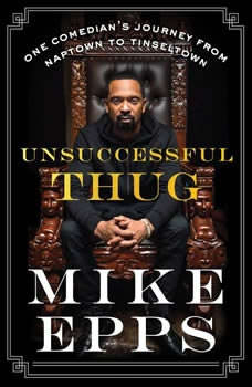 Unsuccessful Thug: One Comedian's Journey from Naptown to Tinseltown, Mike Epps
