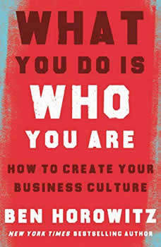 What You Do Is Who You Are: How to Create Your Business Culture, Ben Horowitz