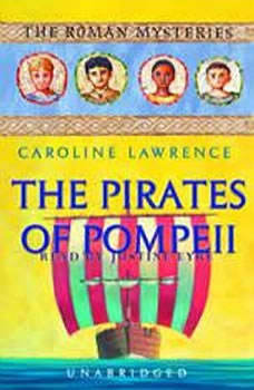 The Pirates of Pompeii: The Roman Mysteries Book 3, Caroline Lawrence
