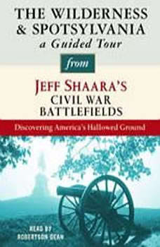 The Wilderness and Spotsylvania: A Guided Tour from Jeff Shaara's Civil War Battlefields: What happened, why it matters, and what to see, Jeff Shaara