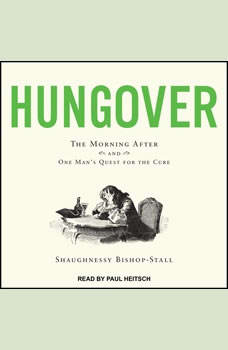 Hungover: The Morning After and One Man's Quest for the Cure The Morning After and One Man's Quest for the Cure, Shaughnessy Bishop-Stall