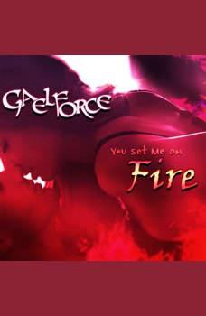 You Set Me On Fire , Gael Force
