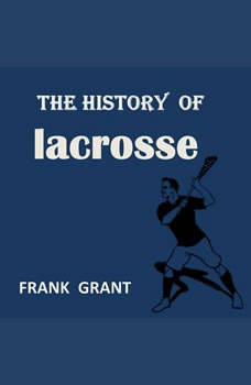 The History of Lacrosse , Frank Grant