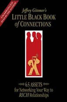 The Little Black Book of Connections: 6.5 Assets for Networking Your Way to Rich Relationships, Jeffrey Gitomer