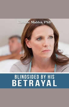 Blindsided By His Betrayal:: Surviving the Shock of Your Husband's Infidelity, Caroline Madden