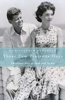 These Few Precious Days: The Final Year of Jack with Jackie The Final Year of Jack with Jackie, Christopher Andersen