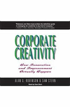 Corporate Creativity: How Innovation and Improvement Actually Happen, Alan Robinson
