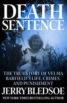 Death Sentence: The True Story of Velma Barfield's Life, Crimes, and Punishment, Jerry Bledsoe