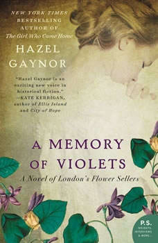 A Memory of Violets: A Novel of London's Flower Sellers A Novel of London's Flower Sellers, Hazel Gaynor