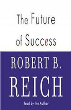 The Future of Success, Robert B. Reich