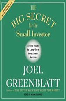 The Big Secret for the Small Investor: The Shortest Route to Long-Term Investment Success, Joel Greenblatt