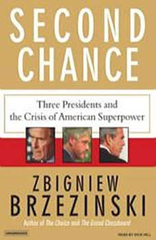Second Chance: Three Presidents and the Crisis of American Superpower, Zbigniew Brzezinski