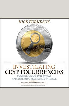 Investigating Cryptocurrencies: Understanding, Extracting, and Analyzing Blockchain Evidence, Nick Furneaux