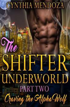 Billionaire Romance: Shifter Underworld Part Two: Craving the Alpha Wolf (Wolf Shifter, Shapeshifter Romance, Paranormal Romance), Cynthia Mendoza