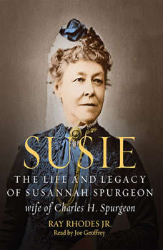 Susie: The Life and Legacy of Susannah Spurgeon, wife of Charles H. Spurgeon, Ray Rhodes