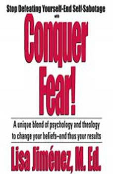 Conquer Fear!: Stop Defeating YourselfEnd Self Sabotage, Made for Success