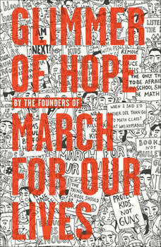 Glimmer of Hope: How Tragedy Sparked a Movement, The March for Our Lives Founders