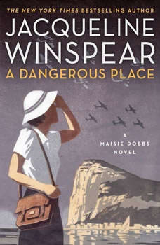 A Dangerous Place: A Maisie Dobbs Novel A Maisie Dobbs Novel, Jacqueline Winspear