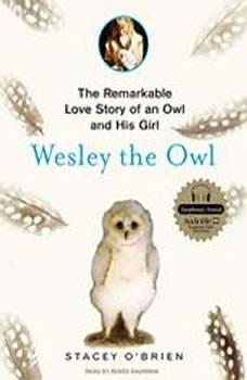 Wesley the Owl: The Remarkable Love Story of an Owl and His Girl The Remarkable Love Story of an Owl and His Girl, Stacey O'Brien