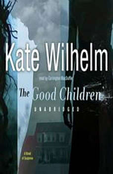 The Good Children: A Novel of Suspense A Novel of Suspense, Kate Wilhelm
