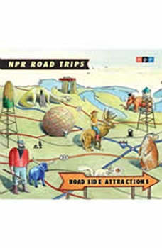 NPR Road Trips: Roadside Attractions: Stories That Take You Away . . ., NPR