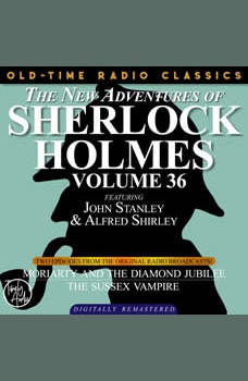 THE NEW ADVENTURES OF SHERLOCK HOLMES, VOLUME 36; EPISODE 1: MORIARTY AND THE DIAMOND JUBILIEE??EPISODE 2: THE SUSSEX VAMPIRE, Dennis Green