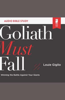 Goliath Must Fall: Audio Bible Studies: Winning the Battle Against Your Giants, Louie Giglio