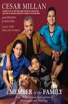 A Member of the Family: Cesar Millan's Guide to a Lifetime of Fulfillment with Your Dog Cesar Millan's Guide to a Lifetime of Fulfillment with Your Dog, Cesar Millan