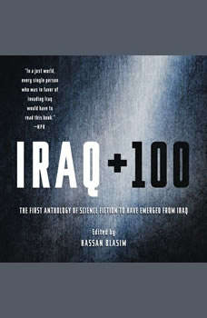 Iraq + 100: The First Anthology of Science Fiction to Have Emerged from Iraq, Hassan Blasim
