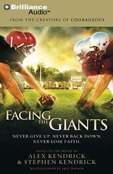 Facing the Giants: Never Give Up. Never Back Down. Never Lose Faith., Alex Kendrick