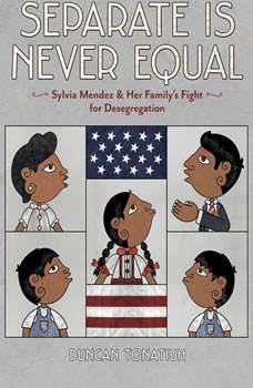 Separate is Never Equal: Sylvia Mendez and Her Family's Fight for Desegregation Sylvia Mendez and Her Family's Fight for Desegregation, Duncan Tonatiuh