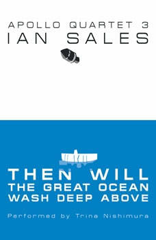 Then Will The Great Ocean Wash Deep Above: Apollo Quartet Book 3 [Booktrack Soundtrack Edition], Ian Sales