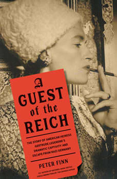 A Guest of the Reich: The Story of American Heiress Gertrude Legendre's Dramatic Captivity and Escape from Nazi Germany The Story of American Heiress Gertrude Legendre's Dramatic Captivity and Escape from Nazi Germany, Peter Finn