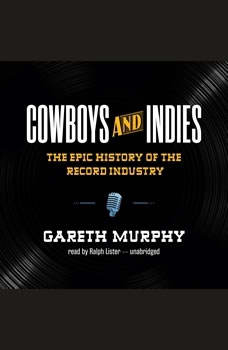 Cowboys and Indies: The Epic History of the Record Industry The Epic History of the Record Industry, Gareth Murphy