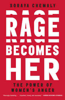 Rage Becomes Her: The Power of Women's Anger The Power of Women's Anger, Soraya Chemaly