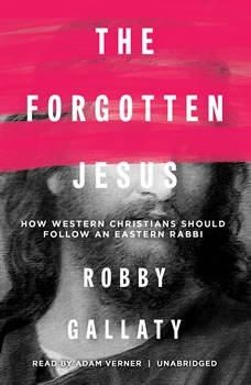 The Forgotten Jesus: How Western Christians Should Follow an Eastern Rabbi, Robby Gallaty