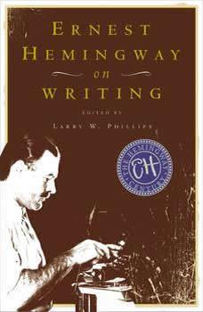 Ernest Hemingway on Writing, Larry W. Phillips