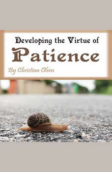 Patience: Developing the Virtue of Patience, Christian Olsen