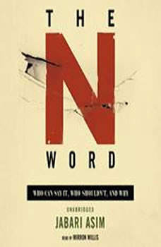 The N Word: Who Can Say It, Who Shouldnt, and Why, Jabari Asim