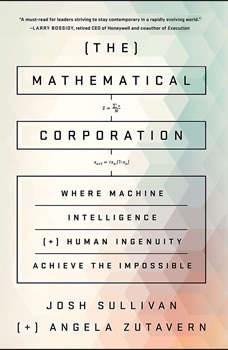 The Mathematical Corporation: Where Machine Intelligence and Human Ingenuity Achieve the Impossible, Josh Sullivan