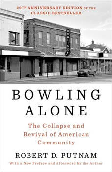 Bowling Alone: The Collapse and Revival of American Community The Collapse and Revival of American Community, Robert D. Putnam
