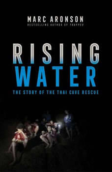 Rising Water: The Story of the Thai Cave Rescue, Marc Aronson